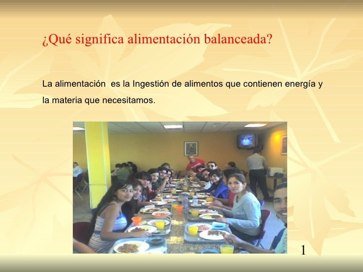 La alimentación  es la Ingestión de alimentos que contienen energía y la materia que necesitamos. ¿Qué significa alimentac...