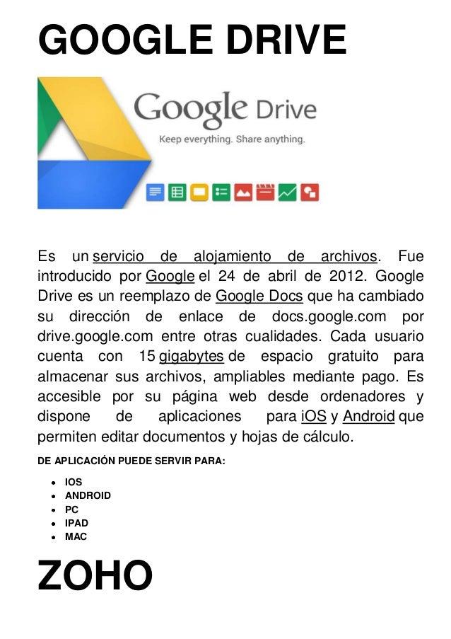 GOOGLE DRIVE  Es un servicio de alojamiento de archivos. Fue introducido por Google el 24 de abril de 2012. Google Drive e...