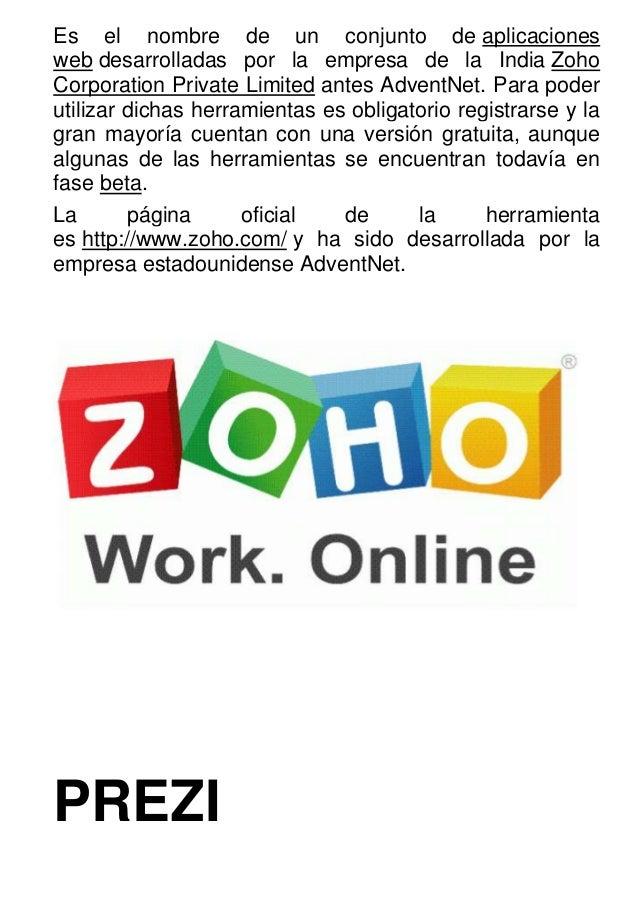 Es el nombre de un conjunto de aplicaciones web desarrolladas por la empresa de la India Zoho Corporation Private Limited ...