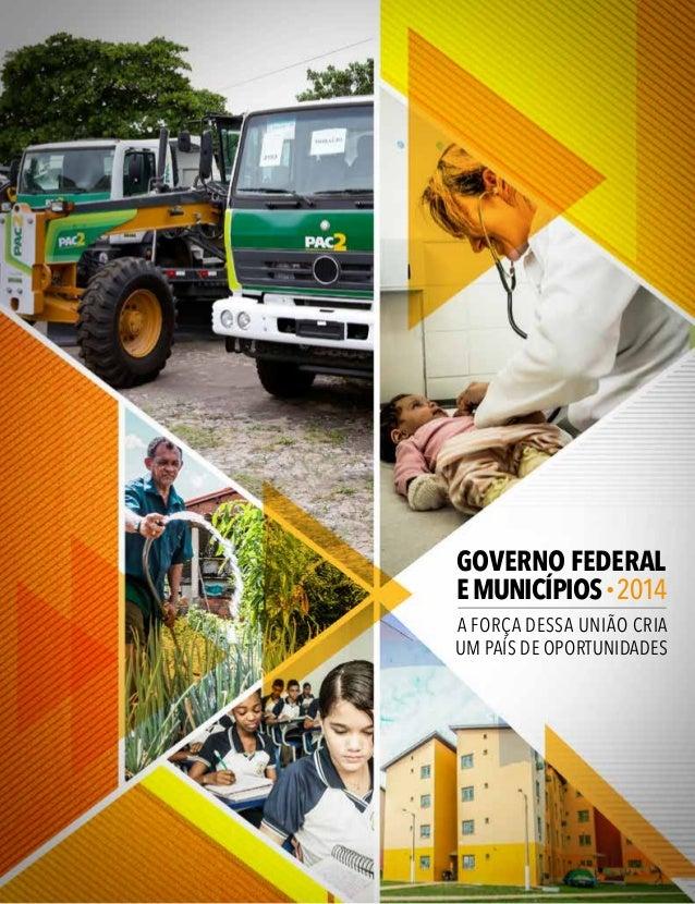 GOVERNO FEDERAL EMUNICÍPIOS 2014 A FORÇA DESSA UNIÃO CRIA UM PAÍS DE OPORTUNIDADES
