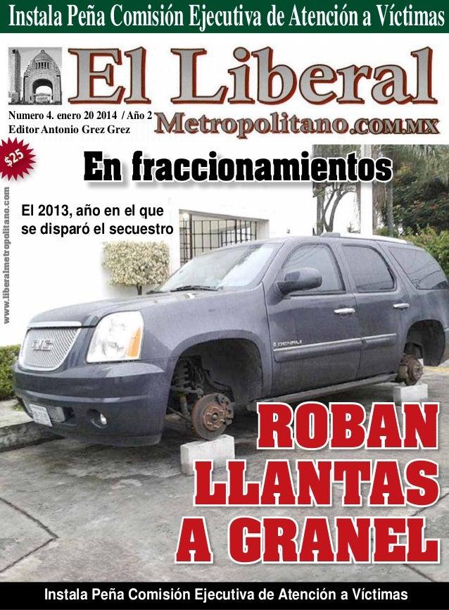 Numero 4. enero 20 2014 / Año 2 Editor Antonio Grez Grez Roban llantas a granel En fraccionamientos www.liberalmetropolita...
