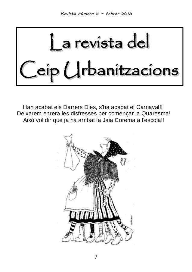 La revista delLa revista del Ceip UrbanitzacionsCeip Urbanitzacions Revista número 5 – Febrer 2015 1 Han acabat els Darrer...