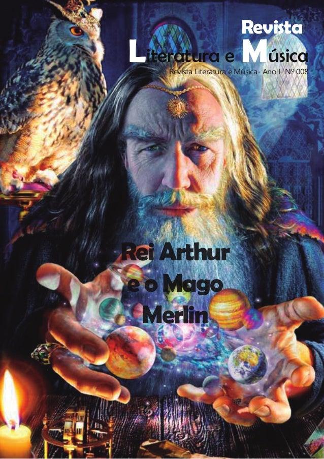 Revista Literatura e Música Rei Arthur eo Mago Merlin Revista Literatura e Música- Ano I- Nº 008