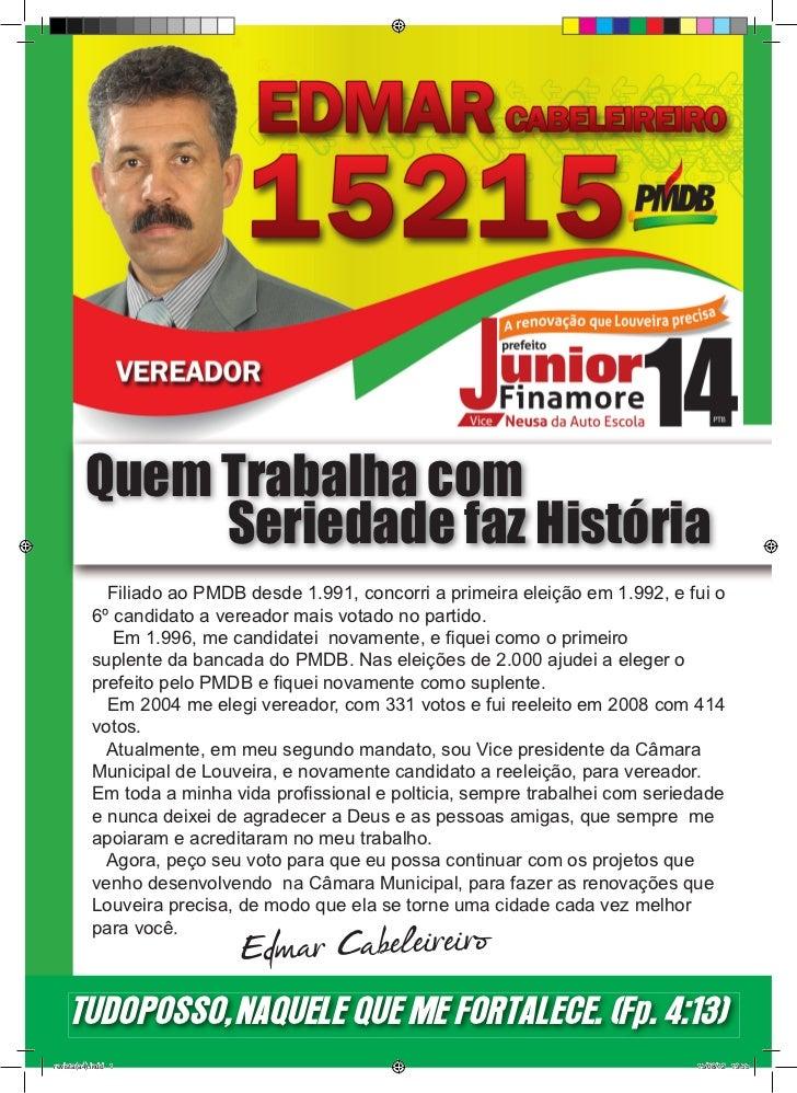 Quem Trabalha com              Seriedade faz História             Filiado ao PMDB desde 1.991, concorri a primeira eleição...