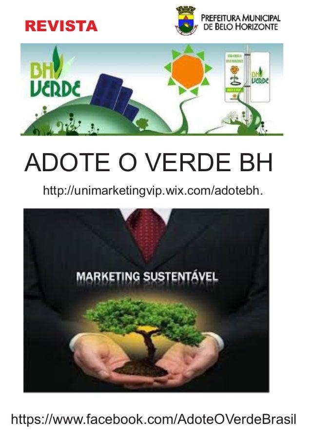 https://www.facebook.com/AdoteOVerdeBrasil , REVISTA ADOTE O VERDE BH http://unimarketingvip.wix.com/adotebh.