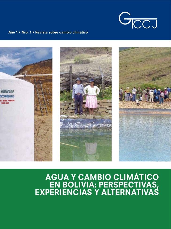 Año 1 • Nro. 1 • Revista sobre cambio climático                 AGUA Y CAMBIO CLIMÁTICO                  EN BOLIVIA: PERSP...