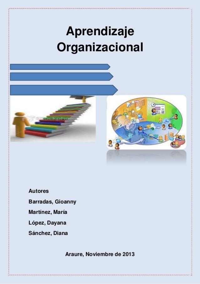 Aprendizaje Organizacional  Autores Barradas, Gioanny Martínez, María López, Dayana Sánchez, Diana  Araure, Noviembre de 2...