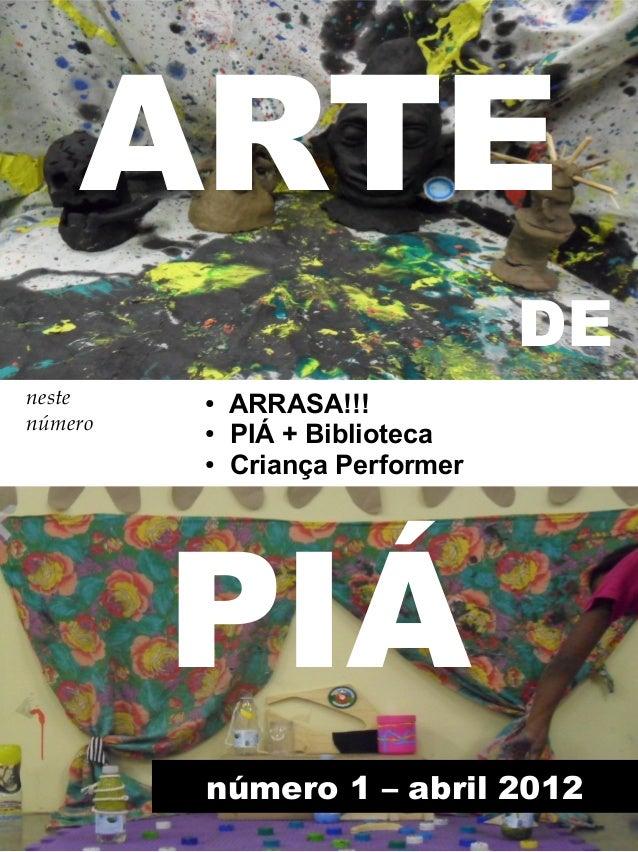 ARTE DE neste número  ● ● ●  ARRASA!!! PIÁ + Biblioteca Criança Performer  PIÁ número 1 – abril 2012