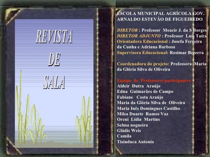 ESCOLA MUNICIPAL AGRÍCOLA GOV. ARNALDO ESTEVÃO DE FIGUEIREDO DIRETOR  : Professor  Moacir J. da S Borges DIRETOR ADJUNTO  ...