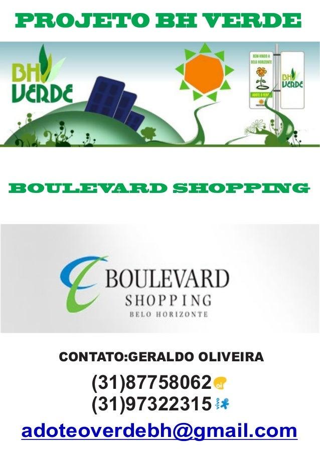 (31)87758062 (31)97322315 PROJETO BH VERDE BOULEVARD SHOPPING CONTATO:GERALDO OLIVEIRA adoteoverdebh@gmail.com