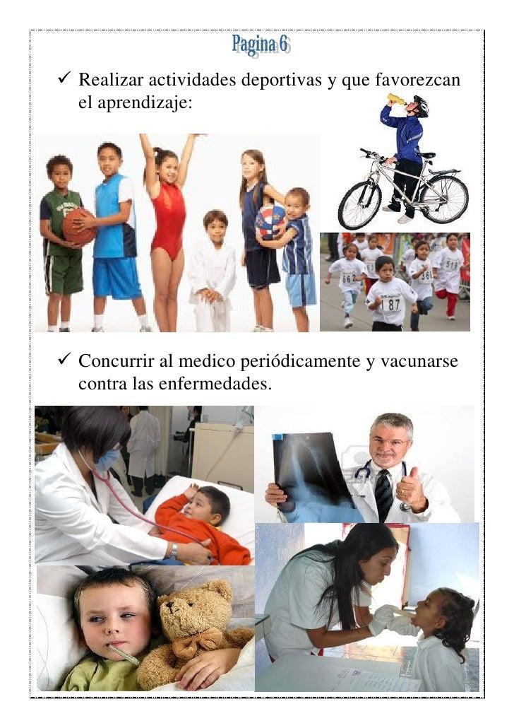  Realizar actividades deportivas y que favorezcan  el aprendizaje: Concurrir al medico periódicamente y vacunarse  contr...