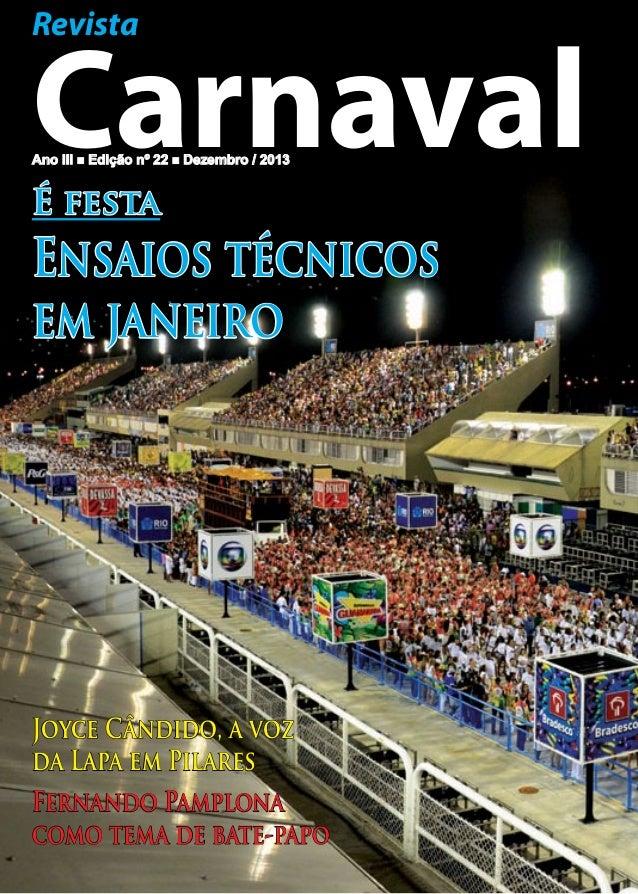 Revista  Carnaval Ano III n Edição nº 22 n Dezembro / 2013  É festa  Ensaios técnicos em janeiro  Joyce Cândido, a voz da ...