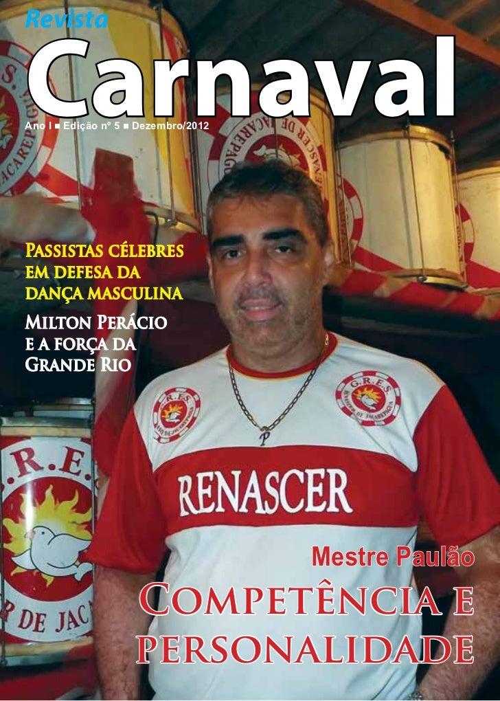 RevistaCarnavalAno I n Edição nº 5 n Dezembro/2012Passistas célebresem defesa dadança masculinaMilton Perácioe a força daG...