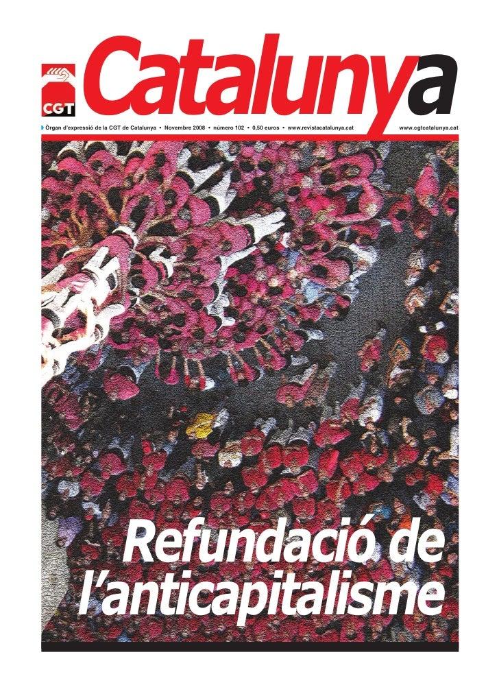 Catalunyaw Òrgan d'expressió de la CGT de Catalunya • Novembre 2008 • número 102 • 0,50 euros • www.revistacatalunya.cat  ...