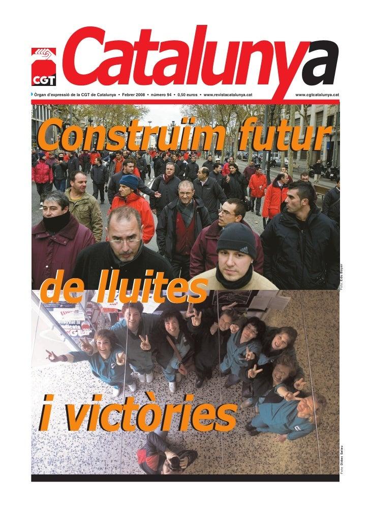 Catalunya Construïm futurw Òrgan d'expressió de la CGT de Catalunya • Febrer 2008 • número 94 • 0,50 euros • www.revistaca...