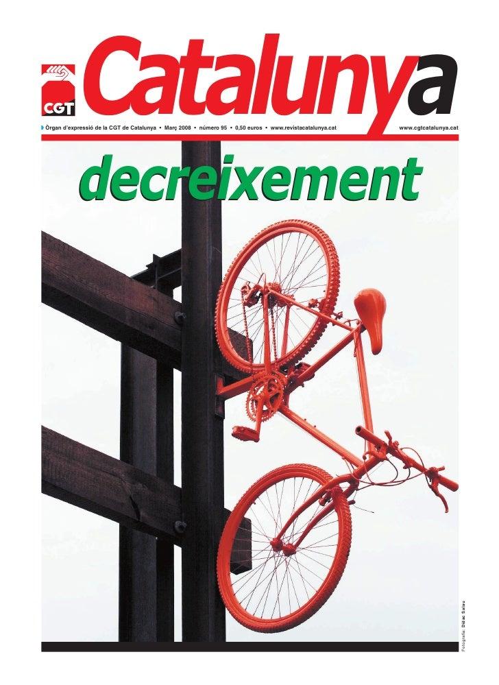 Catalunya             decreixementw Òrgan d'expressió de la CGT de Catalunya • Març 2008 • número 95 • 0,50 euros • www.re...
