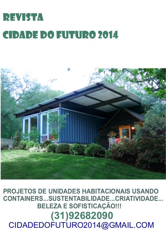 REVISTA  CIDADE DO FUTURO 2014  PROJETOS DE UNIDADES HABITACIONAIS USANDO  CONTAINERS...SUSTENTABILIDADE...CRIATIVIDADE......