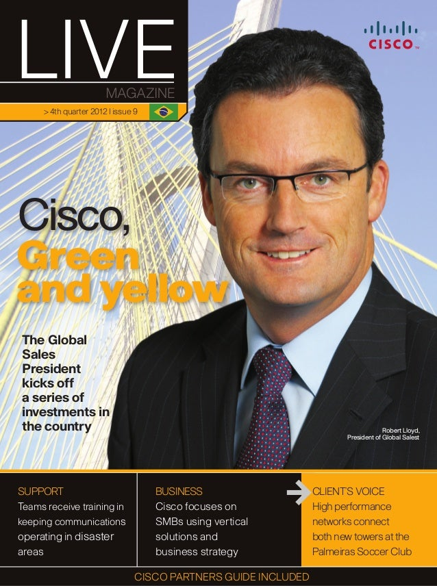 > 4th quarter 2012 | issue 9Cisco,Greenand yellowThe GlobalSalesPresidentkicks offa series ofinvestments inthe country    ...
