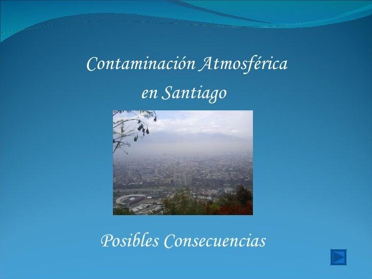 Contaminación Atmosférica en Santiago Posibles Consecuencias
