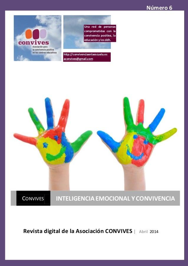 1 Número 6 Revista digital de la Asociación CONVIVES | Abril 2014 CONVIVES INTELIGENCIA EMOCIONAL Y CONVIVENCIA http://con...
