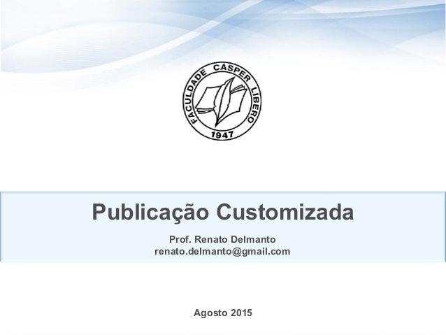 Agosto 2015 Publicação Customizada Prof. Renato Delmanto renato.delmanto@gmail.com