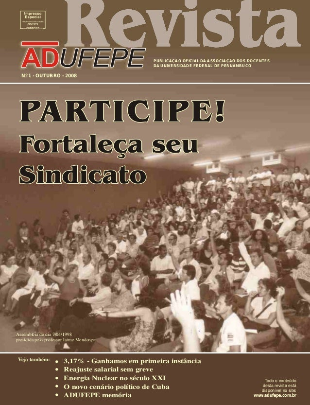 PUBLICAÇÃO OFICIAL DA ASSOCIAÇÃO DOS DOCENTES DA UNIVERSIDADE FEDERAL DE PERNAMBUCO ANOXXIX-Nº1 OUTUBRO-2008 Assembléia do...