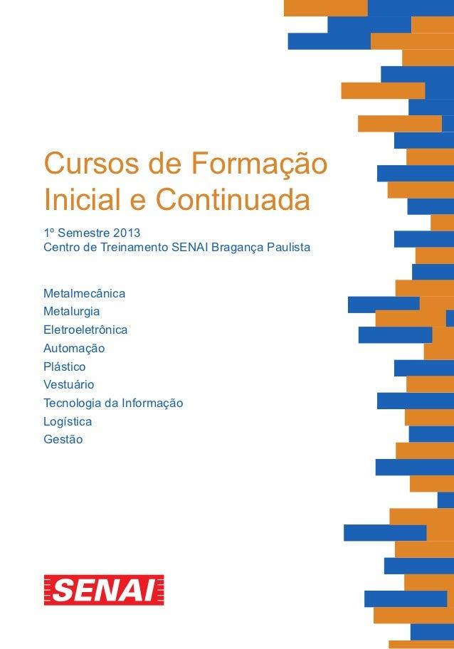 Cursos de FormaçãoInicial e Continuada1º Semestre 2013Centro de Treinamento SENAI Bragança PaulistaMetalmecânicaMetalurgia...