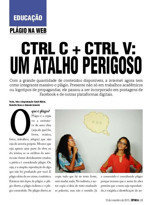 CTRL C + CTRL V: EDUCAÇÃO PLÁGIO NA WEB UM ATALHO PERIGOSO Texto, foto e diagramação: Sarah Matos, Danielle Souza e Amanda...
