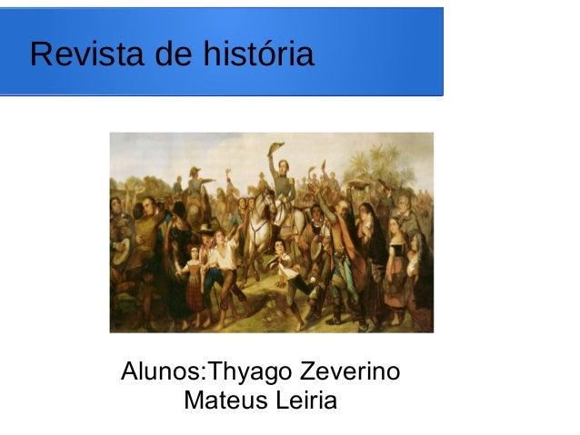 Revista de história      Alunos:Thyago Zeverino           Mateus Leiria
