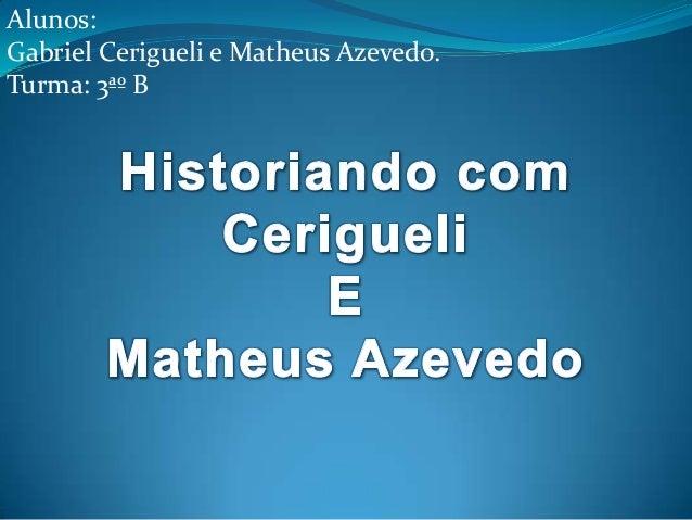 Alunos:Gabriel Cerigueli e Matheus Azevedo.Turma: 3ªº B