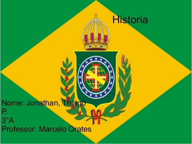 HistoriaNome: Jonathan, ThiagoP.3°AProfessor: Marcelo Orates