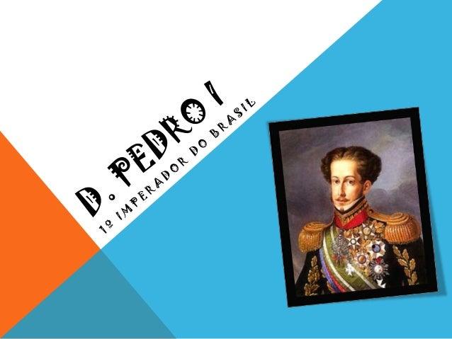 DOM PEDRO I  Você sabia que D. Pedro I faria aniversário no dia das crianças?  Pois então, Pedro de Alcântara Francisco An...