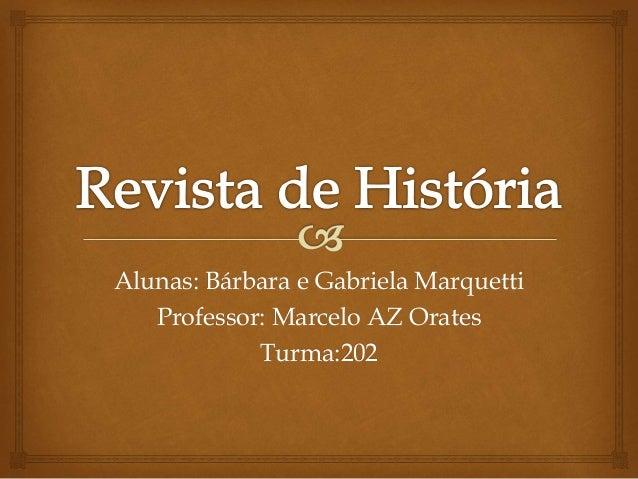 Alunas: Bárbara e Gabriela Marquetti Professor: Marcelo AZ Orates Turma:202