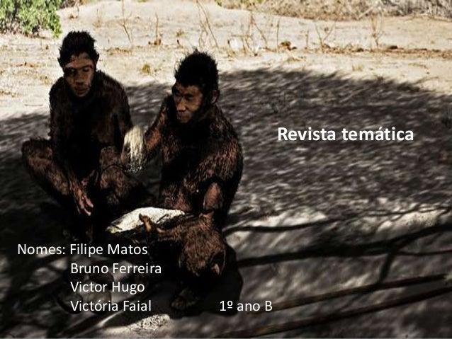 Revista temáticaNomes: Filipe MatosBruno FerreiraVictor HugoVictória Faial 1º ano B