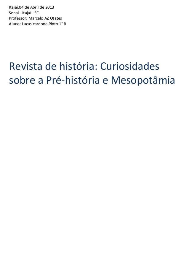 Itajaí,04 de Abril de 2013Senai - Itajaí - SCProfessor: Marcelo AZ OtatesAluno: Lucas cardone Pinto 1° BRevista de históri...