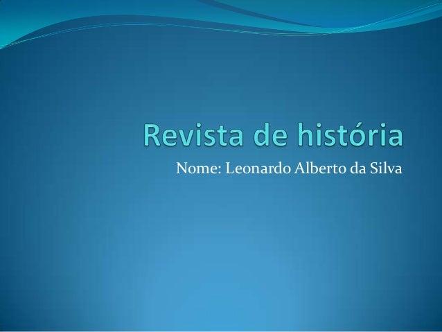 Nome: Leonardo Alberto da Silva