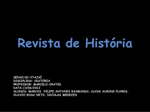SENAI/SC-ITAJAÍ DISCIPLINA: HISTÓRIA PROFESSOR: MARCELO ORATES DATA:13/06/2012 ALUNOS: MARCOS FELIPE ANTUNES RAIMUNDO, LUC...