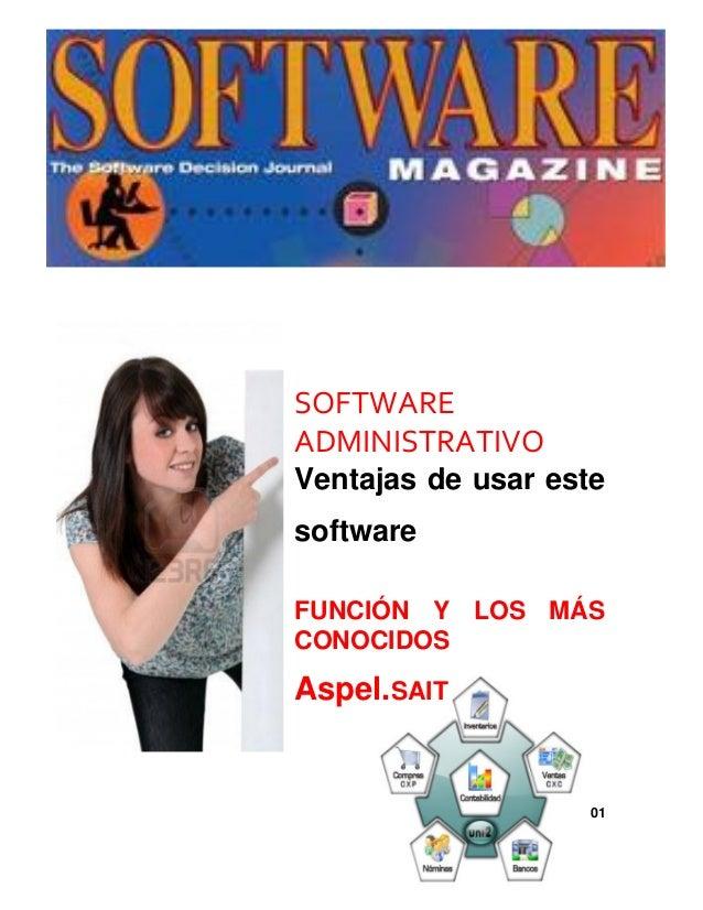 SOFTWARE ADMINISTRATIVO Ventajas de usar este software FUNCIÓN Y LOS MÁS CONOCIDOS  Aspel.SAIT  01