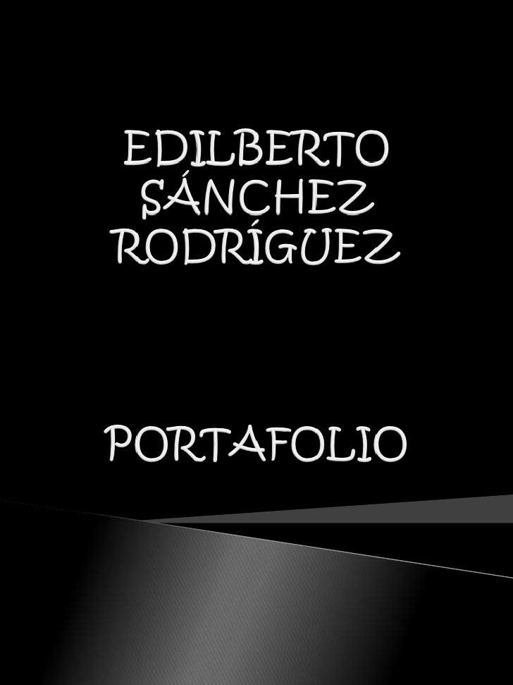 EDILBERTOSÁNCHEZRODRÍGUEZPORTAFOLIO<br />