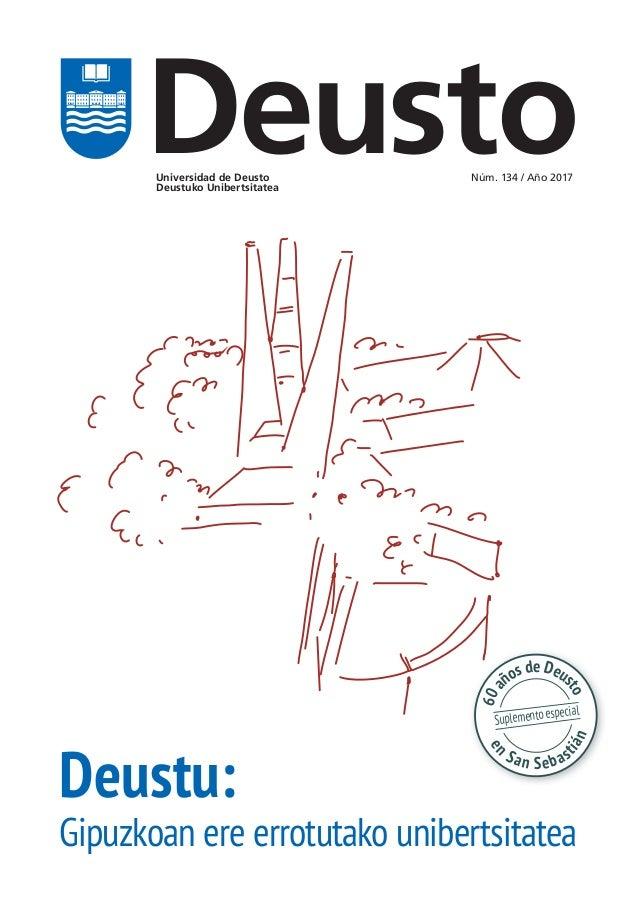 Universidad de Deusto Deustuko Unibertsitatea Núm. 134 / Año 2017 Deusto Deustu: Gipuzkoan ere errotutako unibertsitatea S...