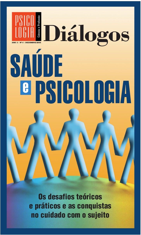 ANO 3 – Nº 4 – DEZEMBRO/2006                               DiálogosSAÚDE e   PSICOLOGIA                   Os desafios teór...