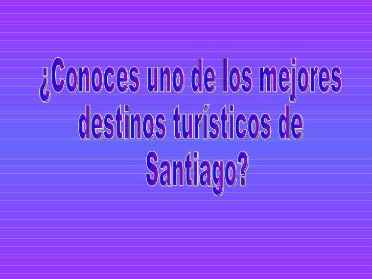 ¿Conoces uno de los mejores destinos turísticos de Santiago?