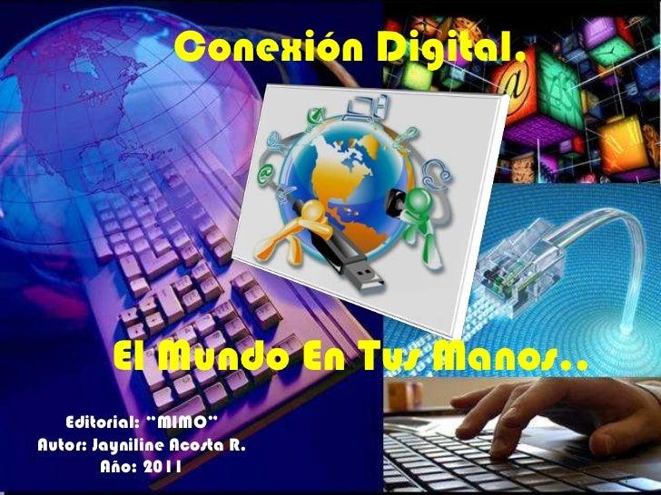 """Conexión Digital,  <br />El Mundo En Tus Manos..  <br />Editorial: """"MIMO""""<br />Autor: Jayniline Acosta R. <br />Año: 2011 ..."""
