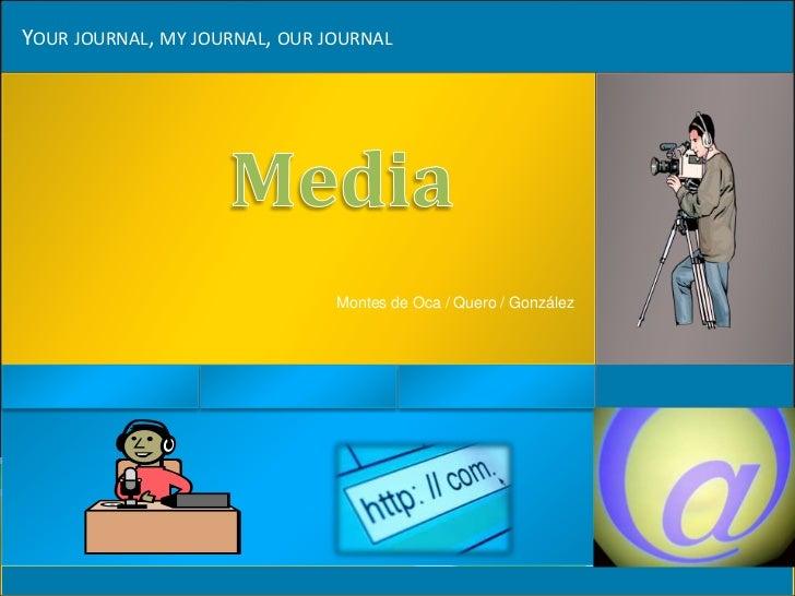 YOUR JOURNAL, MY JOURNAL, OUR JOURNAL                               Montes de Oca / Quero / González