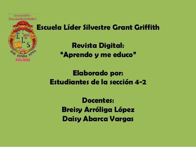 """Escuela Líder Silvestre Grant Griffith          Revista Digital:       """"Aprendo y me educo""""          Elaborado por:    Est..."""