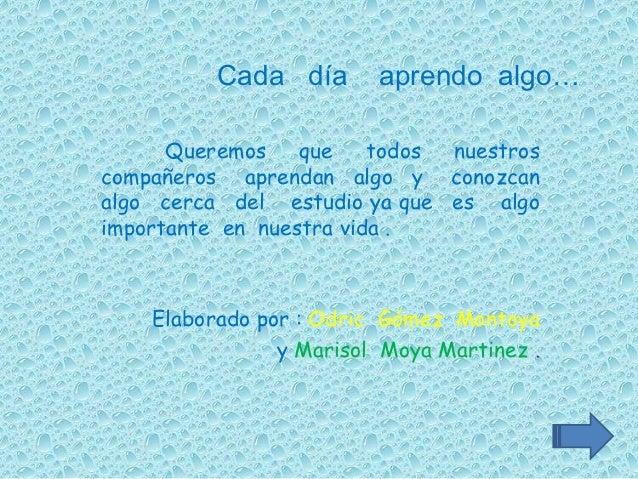 Cada día aprendo algo…       En nuestra escuela se han destacado lossiguientes alumnos ( a ) : Tailor Madrigal yYuliana Ló...