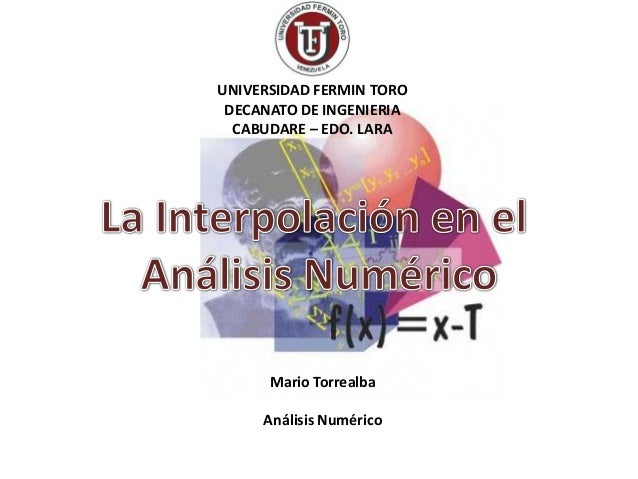 UNIVERSIDAD FERMIN TORO DECANATO DE INGENIERIA CABUDARE – EDO. LARA  Mario Torrealba Análisis Numérico