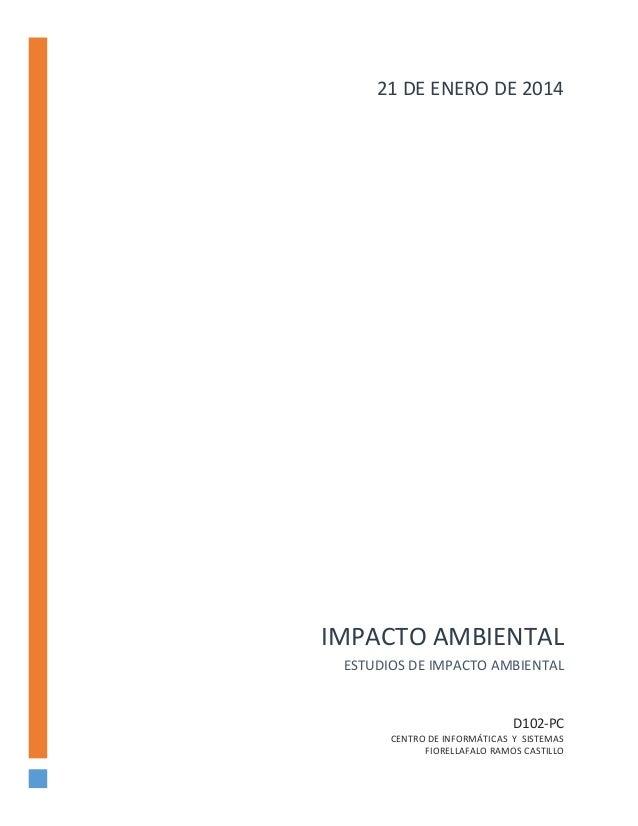21 DE ENERO DE 2014  IMPACTO AMBIENTAL ESTUDIOS DE IMPACTO AMBIENTAL  D102-PC CENTRO DE INFORMÁTICAS Y SISTEMAS FIORELLAFA...