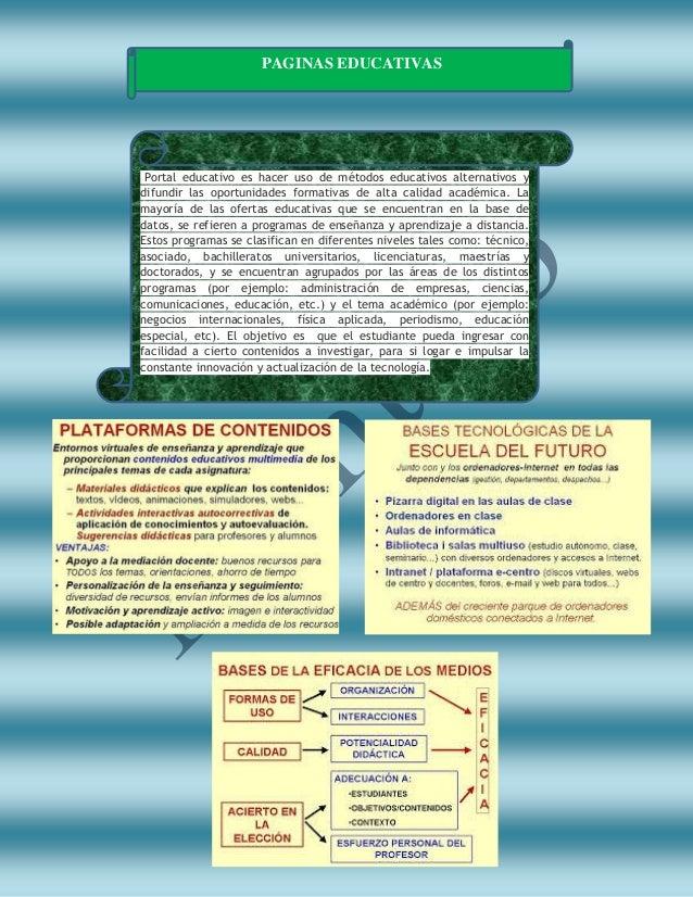 PAGINAS EDUCATIVAS Portal educativo es hacer uso de métodos educativos alternativos y difundir las oportunidades formativa...