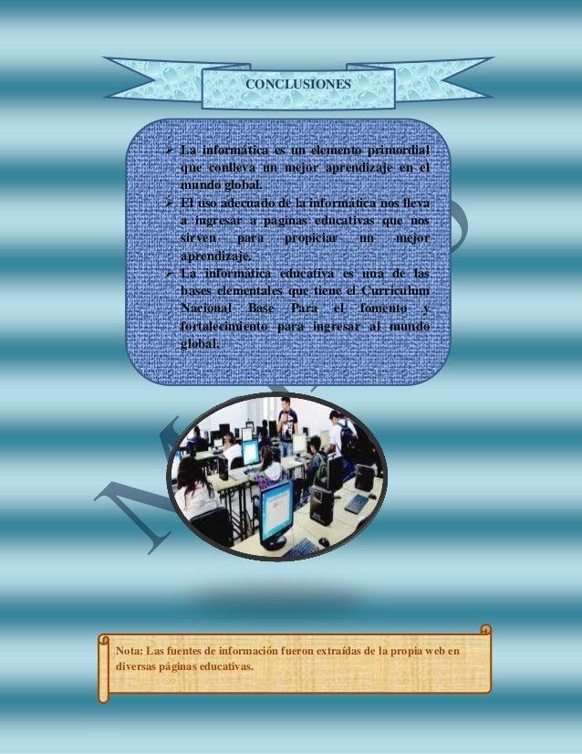 CONCLUSIONES  La informática es un elemento primordial que conlleva un mejor aprendizaje en el mundo global.  El uso ade...